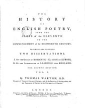 The History of English Poetry, from the Close of the Eleventh to the Commencement of the Eighteenth Century: To which are Prefixed Two Dissertations. I. On the Origin of Romantic Fiction in Europe. II. On the Introduction of Learning Into England, Volume 1