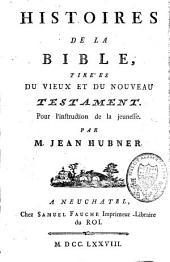 Histoires de la Bible, tirées du vieux et du nouveau Testament pour l'instruction de la jeunesse