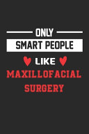Only Smart People Like Maxillofacial Surgery Notebook - Funny Maxillofacial Surgery Journal Gift