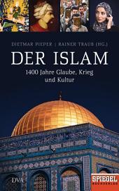 Der Islam: 1400 Jahre Glaube, Krieg und Kultur - Ein SPIEGEL-Buch