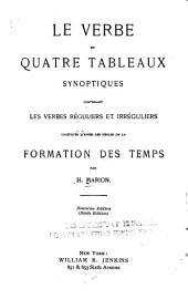 Le verbe en quatre tableaux synoptiques, contenant les verbes réguliers et irréguliers ...