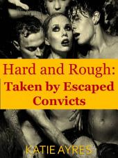 Hard and Rough: Taken by Convicts (Menage Erotica)