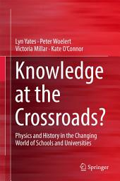 Knowledge at the Crossroads?: Physics and History in the Changing World of Schools and Universities