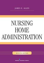 Nursing Home Administration, Seventh Edition: Edition 7