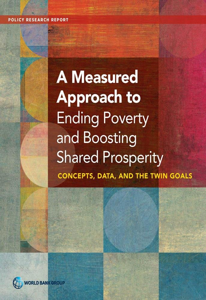 A Measured Approach to Ending Poverty and Boosting Shared Prosperity