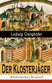 Der Klosterjäger (Historischer Roman): Mittelalterroman