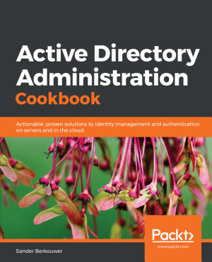 Active Directory Administration Cookbook PDF