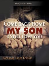 Come Back Home My Son, I Still Love You