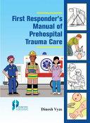 First Responder's Manual of Prehospital Trauma Care