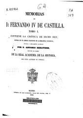 Memorias de D. Fernando IV de Castilla: Contiene la crónica de dicho rey, copiada de un códice existente en la Biblioteca Nacional, Volumen 1