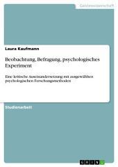 Beobachtung, Befragung, psychologisches Experiment: Eine kritische Auseinandersetzung mit ausgewählten psychologischen Forschungsmethoden