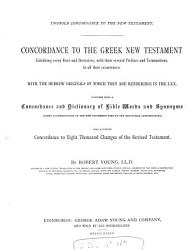 Twofold Concordance To The New Testament Concordance To The Greek New Testament Together With A Concordance And Dictionary Of Bible Words And Synonyms Book PDF