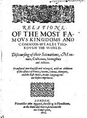 Relations of the Most Famous Kingdoms and Common-weales Thorough the World: Discoursing of Their Scituations, Manners, Customes, Strengthes and Pollicies, Issue 1