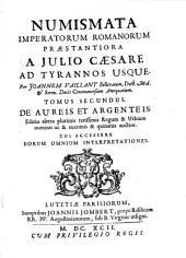 Numismata Imperatorum Romanorum Praestantiora: A Julio Caesare Ad Postumum Et Tyrannos. De aureis et argenteis, Volume 2