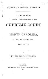 North Carolina Reports: Cases Argued and Determined in the Supreme Court of North Carolina, Volume 76