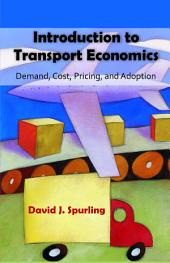 Introduction to Transport Economics: Demand, Cost, Pricing, and Adoption