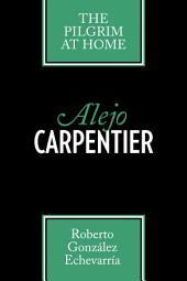 Alejo Carpentier: The Pilgrim at Home