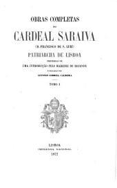 Obras completas do cardeal Saraiva (d. Francisco de S. Luiz) patriarcha de Lisboa: precedidas de uma introducção pelo marquez de Rezende