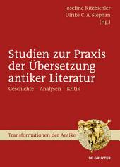 Studien zur Praxis der Übersetzung antiker Literatur: Geschichte – Analysen – Kritik