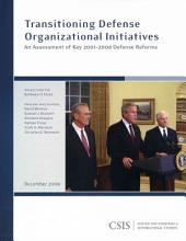 Transitioning Defense Organizational Initiatives: An Assessment of Key 2001-2008 Defense Reforms