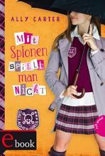 Gallagher Girls 4  Mit Spionen spielt man nicht PDF