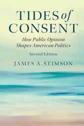 Tides of Consent: How Public Opinion Shapes American Politics, Edition 2