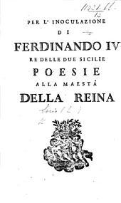 Per l'Inoculazione di Ferdinando IV., rè delle due Sicilie; poesie