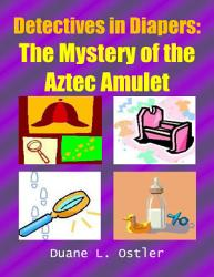 Detectives in Diapers  The Mystery of the Aztec Amulet PDF