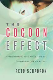 The Cocoon Effect: Transforming Hard Times Into The Opportunity Of A Lifetime