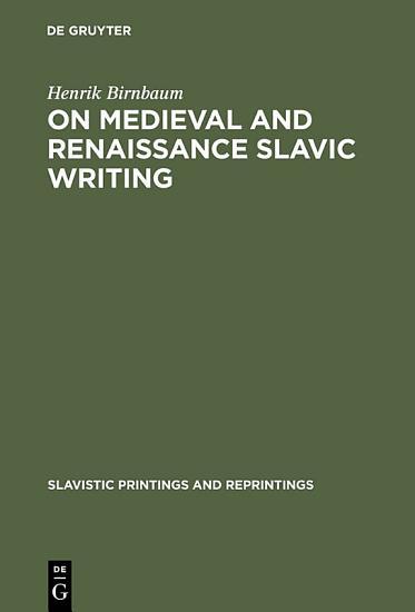 On Medieval and Renaissance Slavic Writing PDF