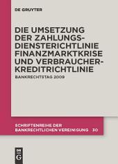 Die zivilrechtliche Umsetzung der Zahlungsdiensterichtlinie: Finanzmarktkrise und Umsetzung der Verbraucherkreditrichtlinie. Bankrechtstag 2009