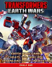 Transformers Earth Wars Game Cheats, Tips, Wiki, Apk, Download Guide Unofficial