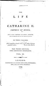 The Life of Catharine II, Empress of Russia: With Seven Portraits Elegantly Engraved, and a Correct Map of the Ruusian Empire, Volume 3