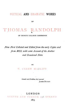 Poetical and Dramatic Works of Thomas Randolph of Trinity College  Cambridge PDF