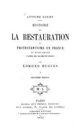 Histoire de la restauration du protestantisme en France au XVIIIe siècle: Antoine Court. D'après des documents inédits par Edmond Hugues. I
