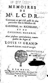 Mémoires, contenant ce qui s'est passé de plus particulier sous le ministère du cardinal de Richelieu et du cardinal Mazarin