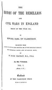 The History of the Rebellion and Civil Wars in England Begun in the Year 1641: Volume 1