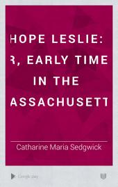 Hope Leslie: Or, Early Times in the Massachusetts: Volume 2