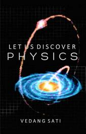 Let us Discover Physics: Appreciating Nature