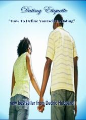 Dating Etiquette: How To Define Yourself In Dating