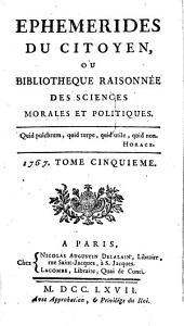 Ephémérides du citoyen ou bibliothèque raisonnée des sciences morales et politiques: Volume 5