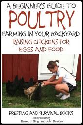 A Beginner's Guide to Poultry Farming in Your Backyard - Raising Chickens for Eggs and Food