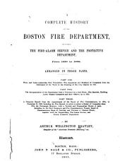 A Complete History of the Boston Fire Department: Including the Fire-alarm Service and the Protective Department, from 1630 to 1888, Volume 1