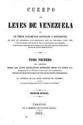 Cuerpo de leyes de Venezuela: con un índice alfabético razonado y referente, en que se expresan las reformas que ha recibido cada ley, y se encuentra a un golpe de vista la que rige en cada materia, el cual se ha impreso separado para que sin detrimento de los tomos pueda reimprimirse con las variaciones que exijan las posteriores reformas de la leyes