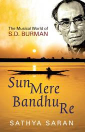 Sun Mere Bandhu Re: The Musical World Of Sd Burman