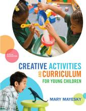 Creative Activities and Curriculum for Young Children: Edition 11