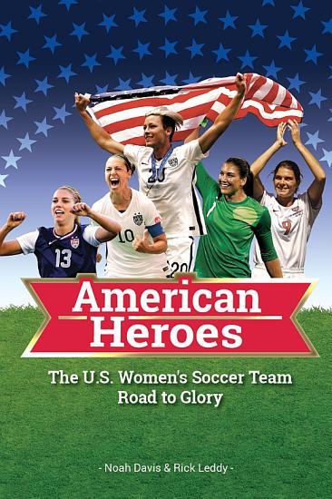 The U S  Women   s Soccer Team Road to Glory  American Heroes PDF