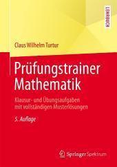 Prüfungstrainer Mathematik: Klausur- und Übungsaufgaben mit vollständigen Musterlösungen, Ausgabe 5