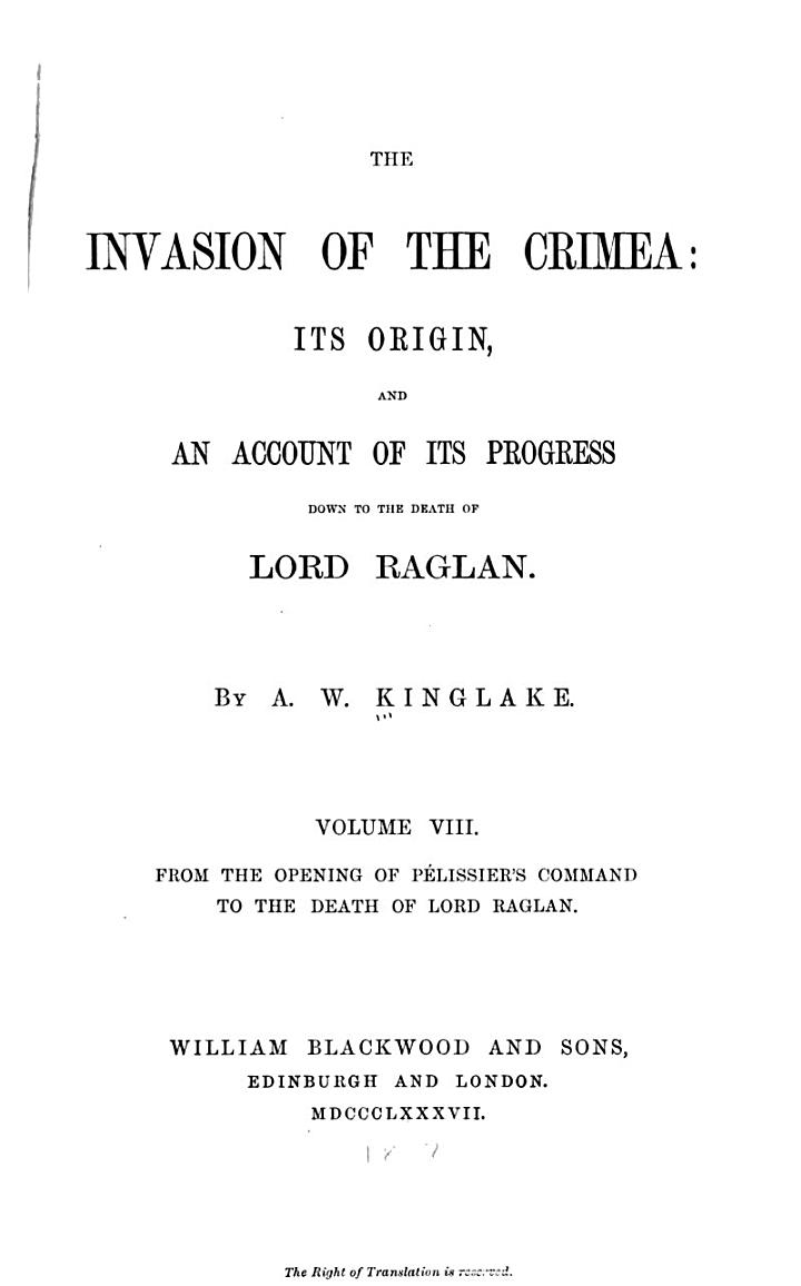 The Invasion of the Crimea: From the opening of Pelissier's command to the death of Lord Raglan. 1st ed. 1887