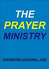 The Prayer Ministry: Being Committed In Praying For....